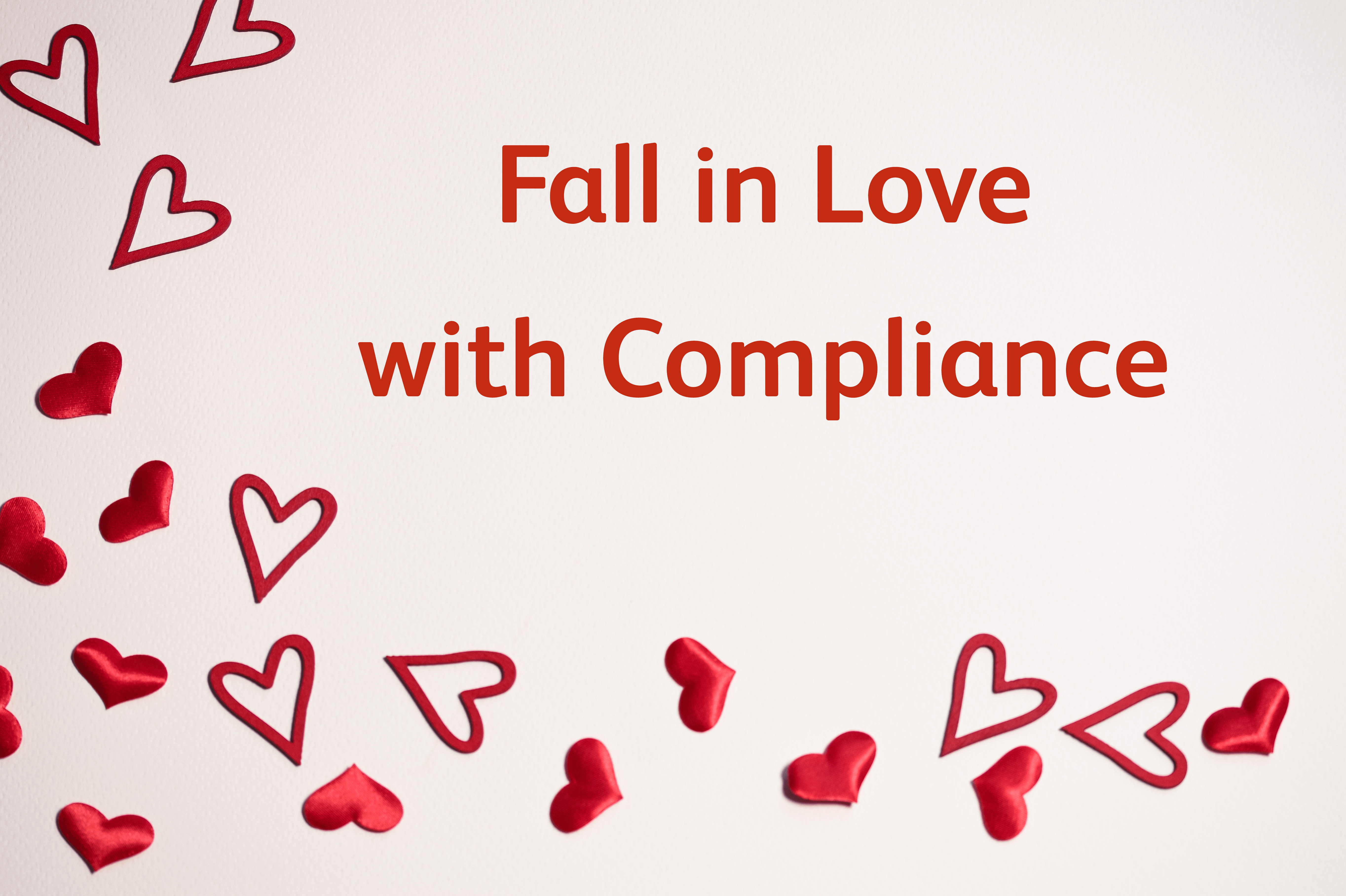 Fall in love with compliance